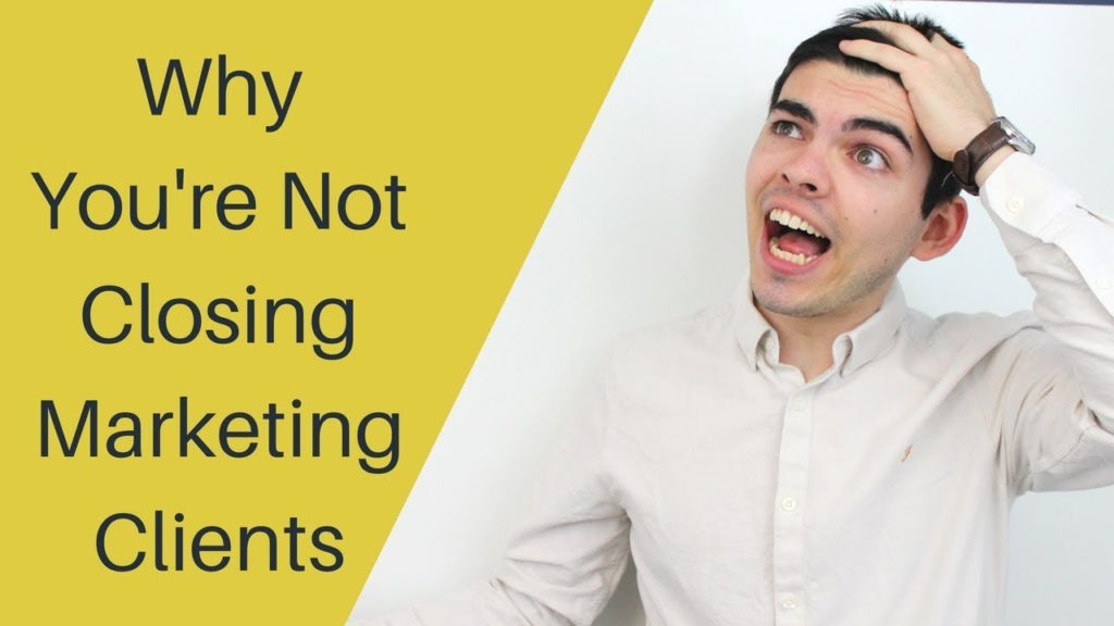 why you're not closing marketing clients